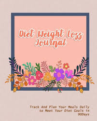 Diet Weight Loss Journal Track And Plan Your Meals Daily To Meet Your Diet Goals In 90days Paperback