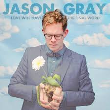 Jason Gray Love Will Have The Final Word Amazon Com Music