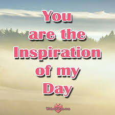romantic good monring messages for him you are the inspiration of my day