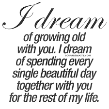 Dream Love Quotes Best Of I Dream Of Growing Old With You The Best Love Quotes For Him And Her
