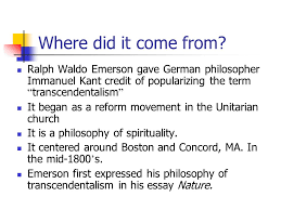 american transcendentalism ralph waldo emerson henry david  where did it come from ralph waldo emerson gave german philosopher immanuel kant credit of popularizing