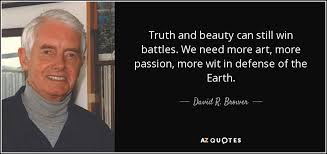 Truth Quotes Cool David R Brower Quote Truth And Beauty Can Still Win Battles We