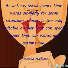 silence speaks louder than words quote action speak louder than  silence speaks louder than words quote as actions speak louder than quotedeepika madhavan yourquote