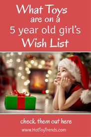 Presents 5 Year Old Girls Have On Their Wish List \u2013 Hot Toy Trends