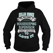 skilled enough to become a house keeping supervisor crazy enough skilled enough to become a house keeping supervisor crazy enough to love it