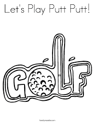 Small Picture Lets Play Putt Putt Coloring Page Twisty Noodle