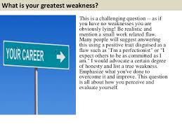 what is your greatest weakness this is a challenging question  what is your greatest weakness this is a challenging question as if you