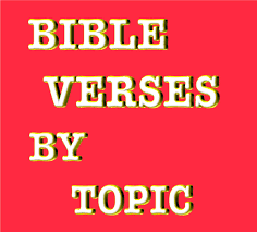 Bible Verses By Topic Inspirational Scriptures By Subject