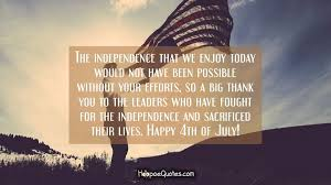 Enjoy This Beautiful Day Quotes Best of The Independence That We Enjoy Today Would Not Have Been Possible