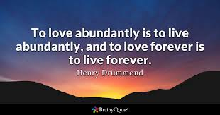Love Forever Quotes Best To Love Abundantly Is To Live Abundantly And To Love Forever Is To