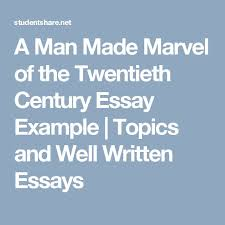 best essay examples images essay examples wells  a man made marvel of the twentieth century essay example topics and well written essays