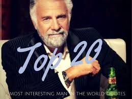 Top 40 Most Interesting Man in the World Quotes ༺༺ I DON'T Classy Most Interesting Man In The World Quotes