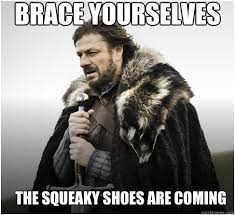 brace yourselves The Squeaky Shoes are coming - Imminent Ned ... via Relatably.com