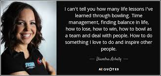 diandra asbaty quote i can t tell you how many life lessons i ve  i can t tell you how many life lessons i ve learned through bowling