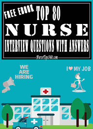 Top 80 Nurse Interview Questions With Answers Nursetips360