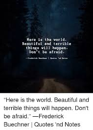 Frederick Buechner Quotes Extraordinary Here Is The World Beautiful And Terrible Things Will Happen Don't Be