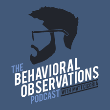The Behavioral Observations Podcast With Matt Cicoria Podbay