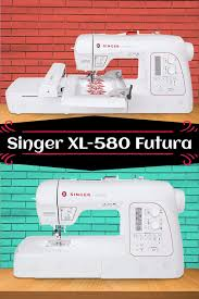 Futura Embroidery Designs Singer Xl 580 Futura Review Embroidery And Sewing Machine