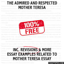 the admired and respected mother teresa essay the admired and respected mother teresa hide essay types