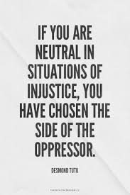 Injustice Quotes Cool If You Are Neutral In Situations Of Injustice You Have Chosen The