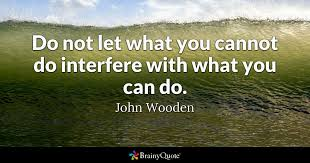 John Wooden Quotes Awesome Do Not Let What You Cannot Do Interfere With What You Can Do John