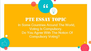 pte essay do you agree the notion of compulsory voting
