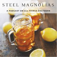 Steel Magnolias - Uplifting Conversations About Life in the South | Listen via Stitcher for Podcasts