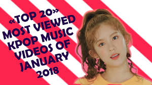 Top Charts Music Videos Top 20 Most Viewed Kpop Music Videos Of January 2018 Monthly Charts
