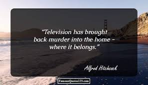 television quotes famous tv quotations sayings television has brought back murder into the home where it belongs