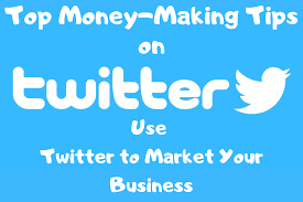 27 Top Money Making Tips On Using Twitter To Market Your