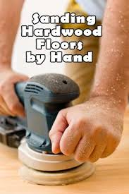 hard work that can be sanding hardwood floors by hand le