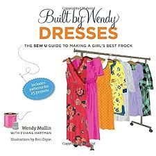 Built by Wendy Dresses: The Sew U Guide to Making a Girl's Best Frock:  Amazon.de: Mullin, Wendy, Hartman, Eviana, Orpin, Beci, Vacarelli, Dana:  Fremdsprachige Bücher