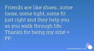 Quotes About Shoes And Friendship Impressive Friends Are Like Shoessome Loose Some Tight Some Fit Just Right