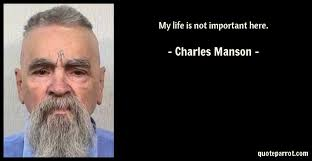 Charles Manson Quotes Fascinating My Life Is Not Important Here By Charles Manson QuoteParrot