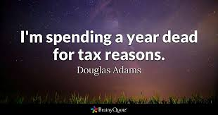 Tax Quotes Magnificent I'm Spending A Year Dead For Tax Reasons Douglas Adams BrainyQuote