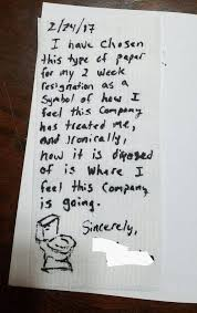 how not to resign from your job however we can all live vicariously through this guy who wrote his resignation letter in marker on toilet paper ouch