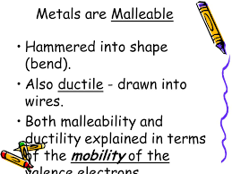 malleability chemistry. metals are malleable hammered into shape (bend). also ductile - drawn wires malleability chemistry c