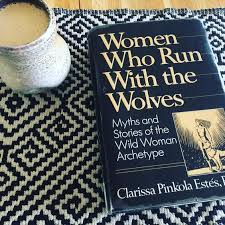 Reading List Women Who Run With The Wolves By Clarissa Pinkola Amazing Women Who Run With The Wolves Quotes