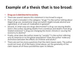 argumentative essay thesis the thesis statement or main claim  example of a thesis that is too broad drug use is detrimental to society
