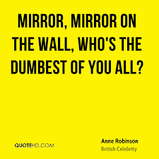 Mirror Mirror On The Wall Quote Inspiration Anne Robinson Quotes QuoteHD