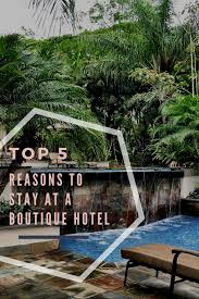 A Boutique Hotel Top 5 Reasons To Stay In A Boutique Hotel