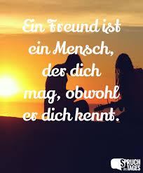 Ein Freund Ist Ein Mensch Der Dich Mag Obwohl Er Dich Kennt