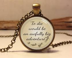 Quote Jewelry Amazing Peter Pan Quote Jewelry To Die Would Be An Awfully Big Adventure