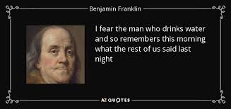 Benjamin Franklin Quote I Fear The Man Who Drinks Water And So Simple Ben Franklin Beer Quote