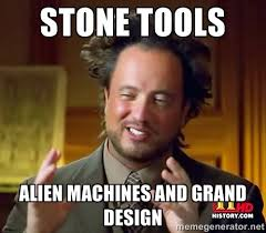 stone tools alien machines and grand design - Ancient Aliens ... via Relatably.com