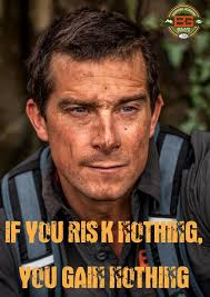Bear Grylls Famous Quotes If you risk nothing you gain nothing BearGrylls BGInspiration 22