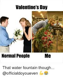 How exactly am i supposed to work out from home? Valentine S Day Me Normal People That Water Fountain Though Gym Meme On Me Me