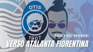 PAROLA AGLI AVVERSARI! VERSO ATALANTA - FIORENTINA CON @Alessandro Catto !  - YouTube