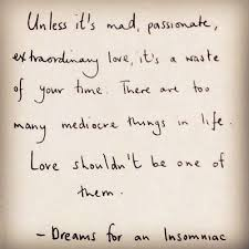 Dreams For An Insomniac Quotes Best Of Love Shouldn't Be Mediocre Love And Relationships Pinterest