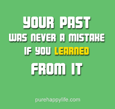 Learn From The Past Quotes Magnificent Life Quote Your Past Was Never A Mistake